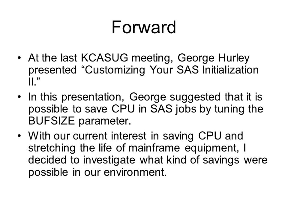 Forward At the last KCASUG meeting, George Hurley presented Customizing Your SAS Initialization II.