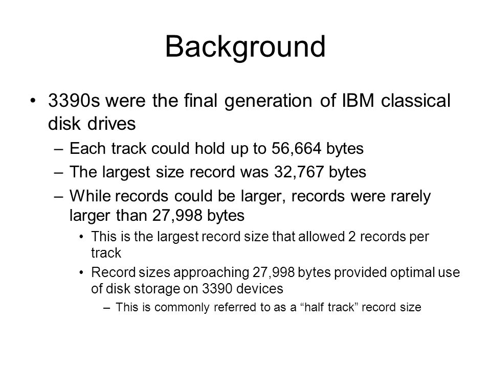 Background 3390s were the final generation of IBM classical disk drives. Each track could hold up to 56,664 bytes.