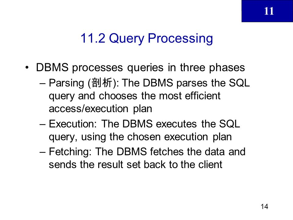 11.2 Query Processing DBMS processes queries in three phases