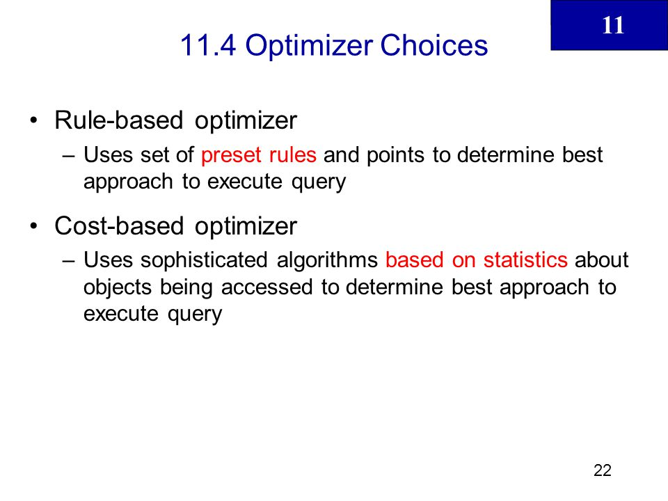 11.4 Optimizer Choices Rule-based optimizer Cost-based optimizer