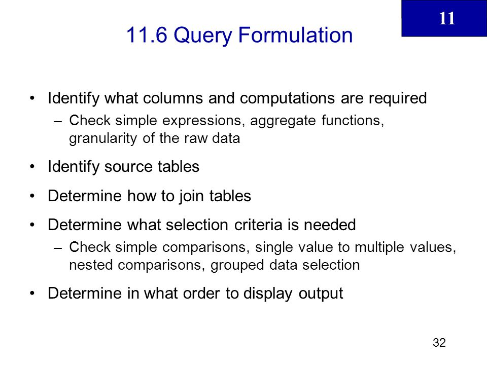 11.6 Query Formulation Identify what columns and computations are required.