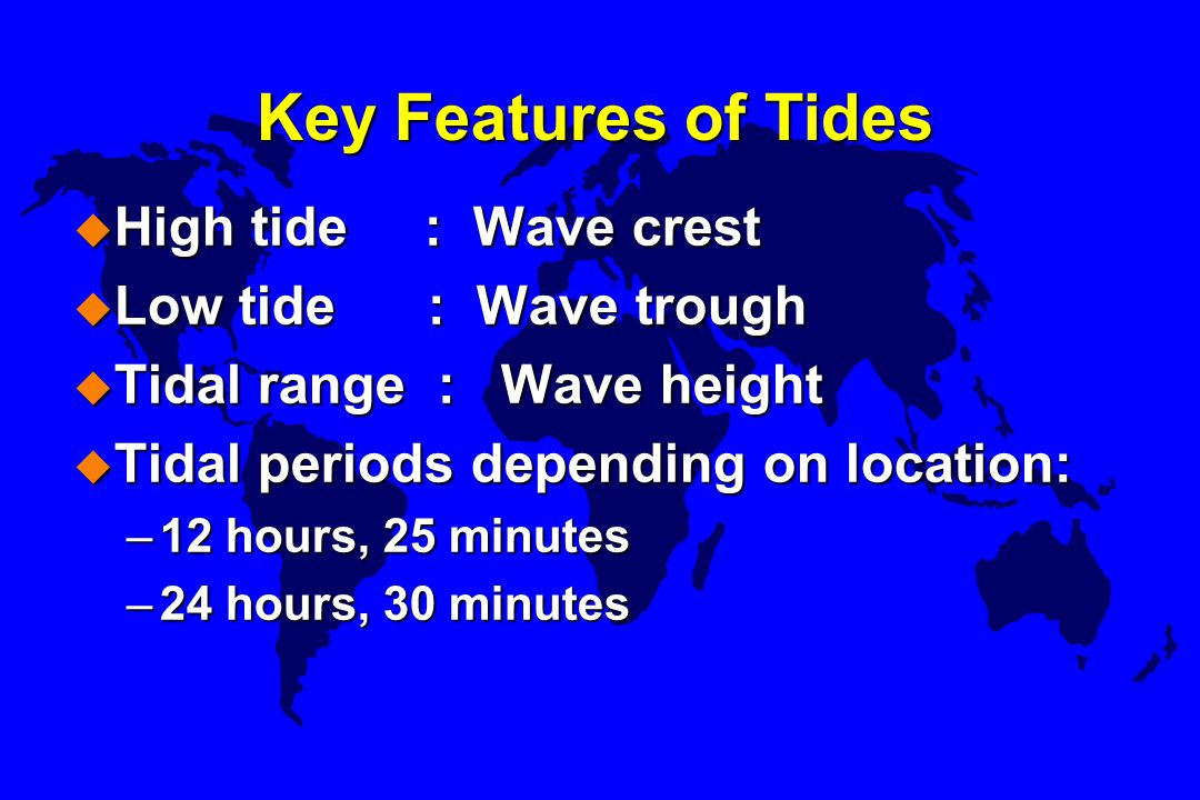 Key Features of Tides High tide : Wave crest Low tide : Wave trough