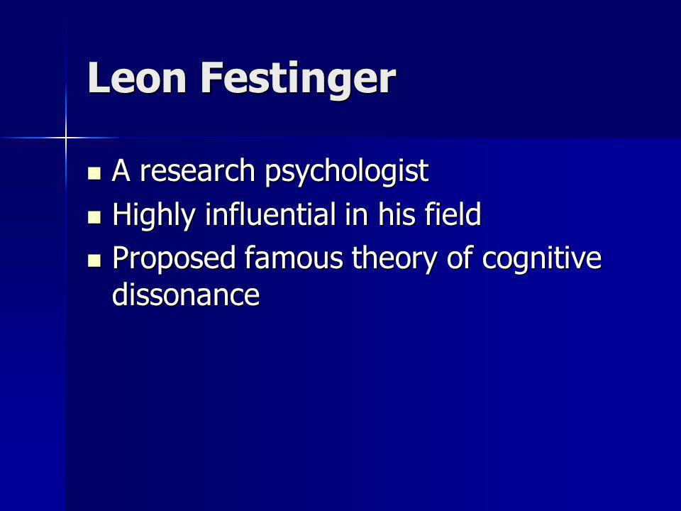 Leon Festinger A research psychologist Highly influential in his field