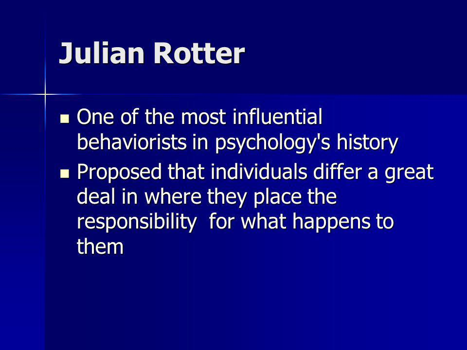 Julian Rotter One of the most influential behaviorists in psychology s history.