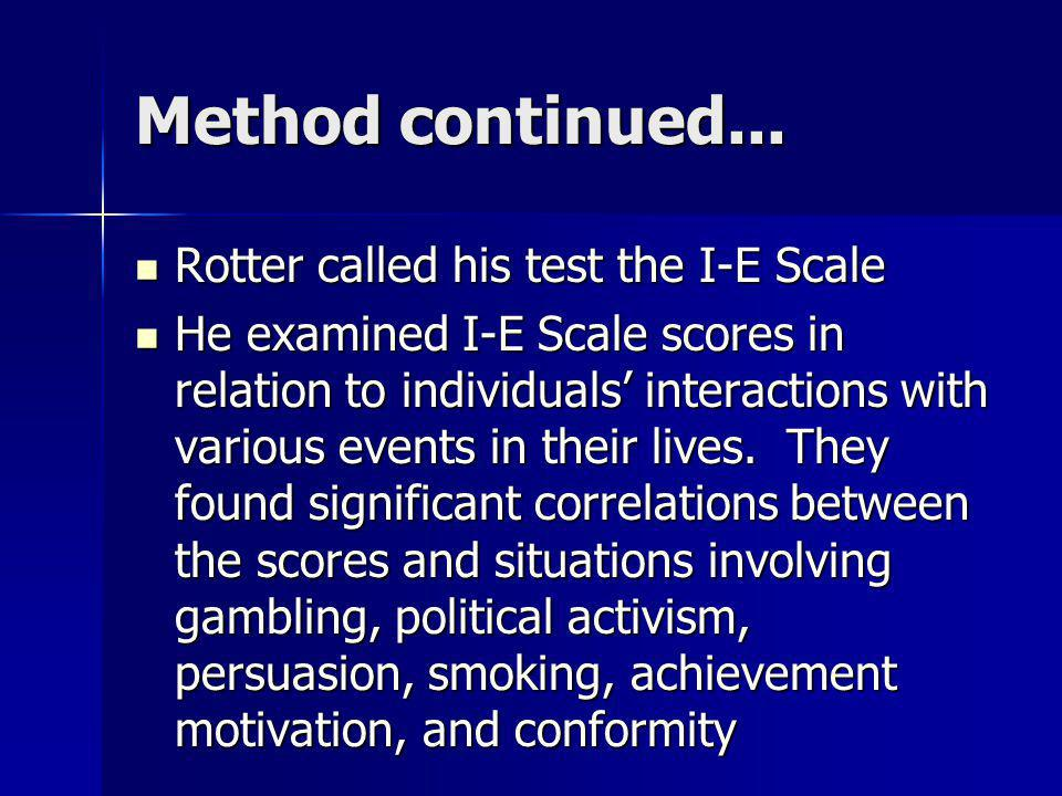 Method continued... Rotter called his test the I-E Scale