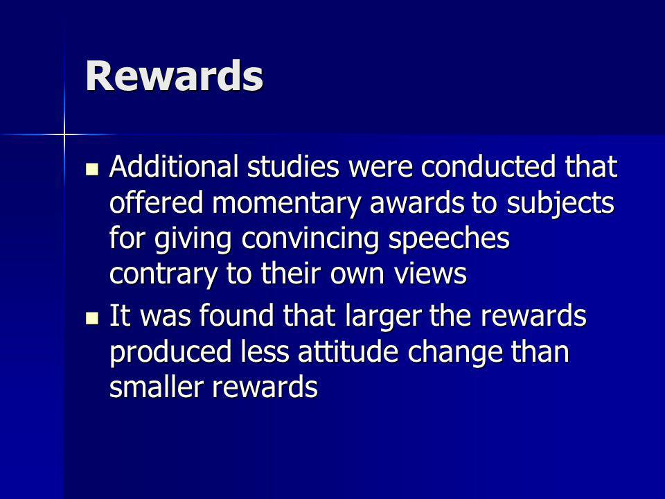 Rewards Additional studies were conducted that offered momentary awards to subjects for giving convincing speeches contrary to their own views.