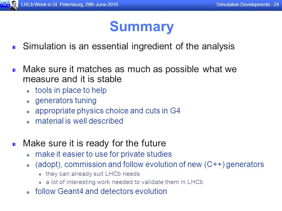 Summary Simulation is an essential ingredient of the analysis