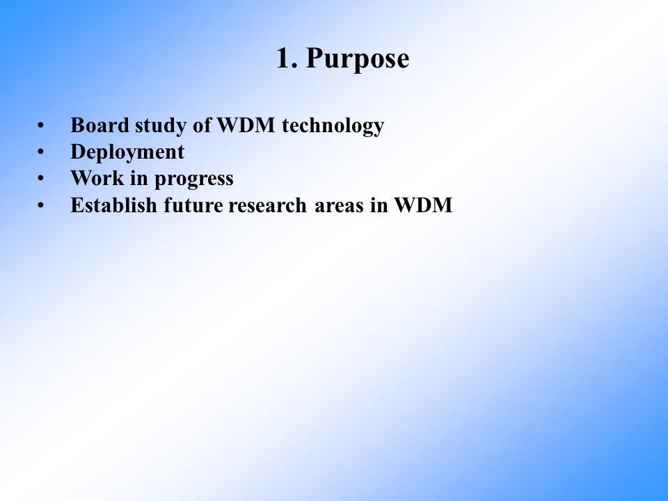 1. Purpose Board study of WDM technology Deployment Work in progress