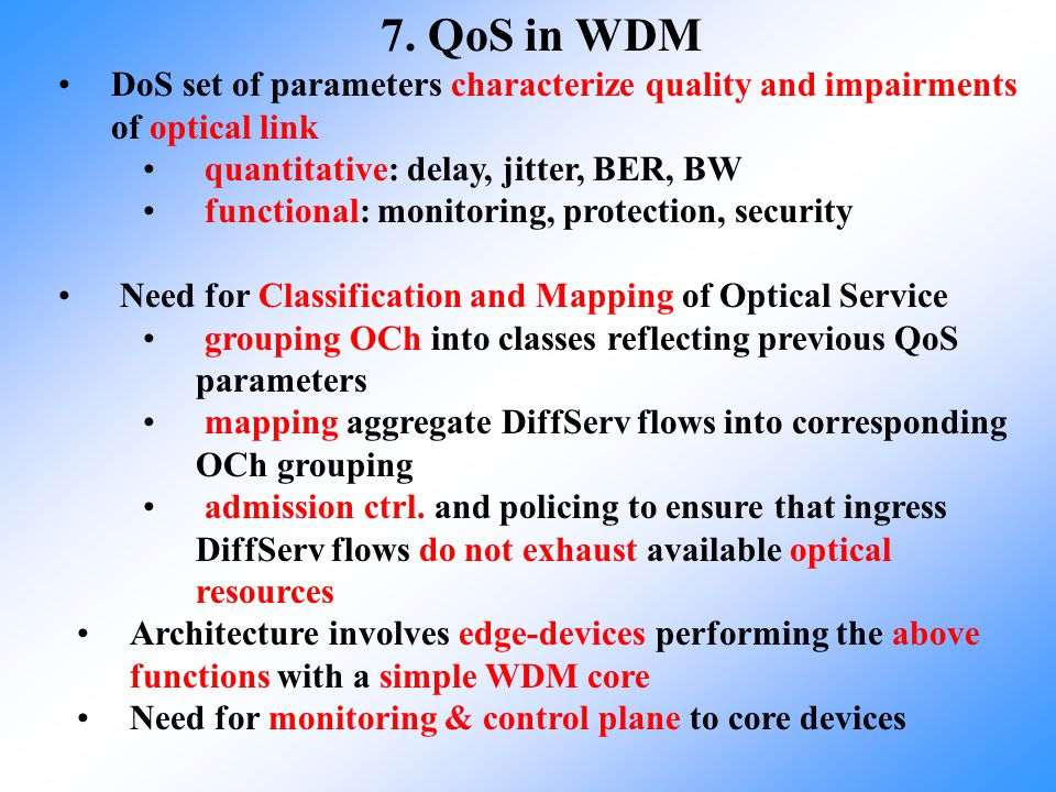 7. QoS in WDM DoS set of parameters characterize quality and impairments of optical link. quantitative: delay, jitter, BER, BW.