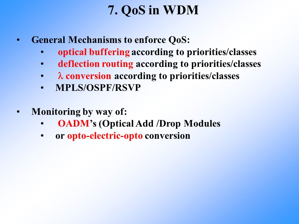 7. QoS in WDM General Mechanisms to enforce QoS: