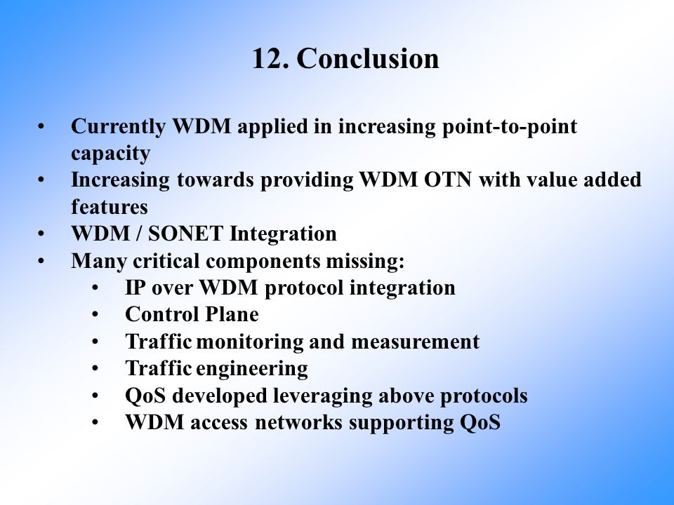 12. Conclusion Currently WDM applied in increasing point-to-point capacity. Increasing towards providing WDM OTN with value added features.