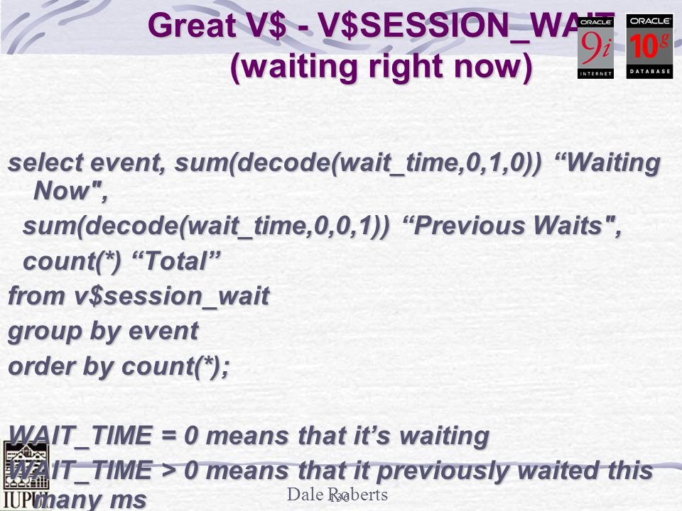 Great V$ - V$SESSION_WAIT (waiting right now)