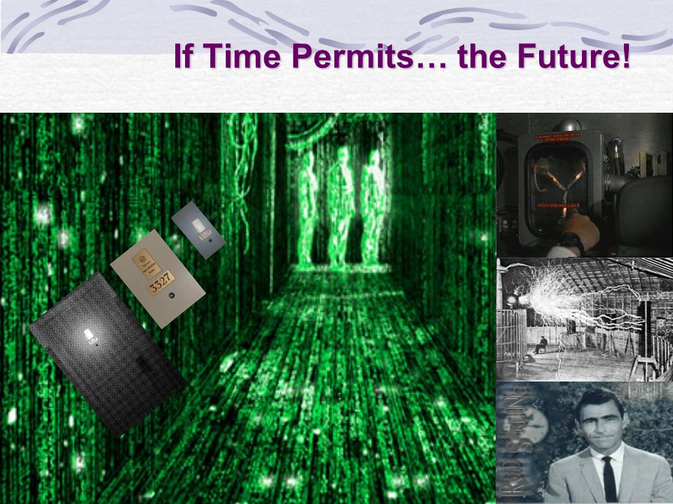If Time Permits… the Future!