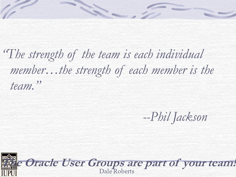 The strength of the team is each individual member…the strength of each member is the team.