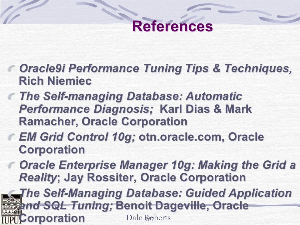 References Oracle9i Performance Tuning Tips & Techniques, Rich Niemiec