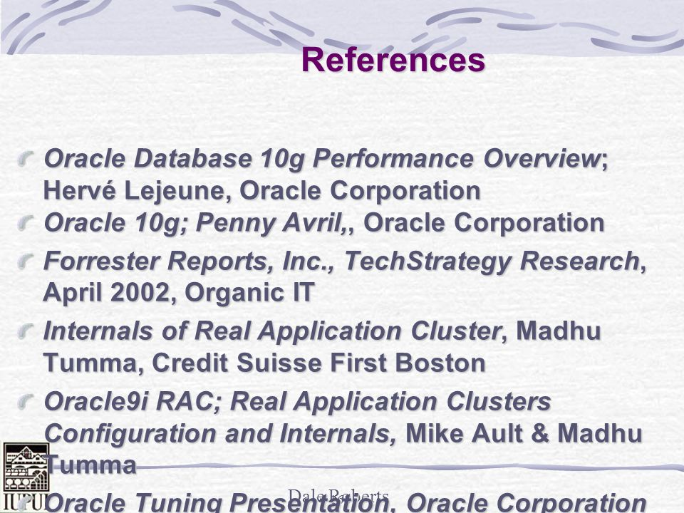 References Oracle Database 10g Performance Overview; Hervé Lejeune, Oracle Corporation. Oracle 10g; Penny Avril,, Oracle Corporation.