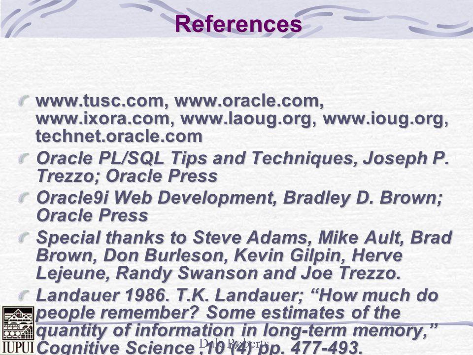 References www.tusc.com, www.oracle.com, www.ixora.com, www.laoug.org, www.ioug.org, technet.oracle.com.