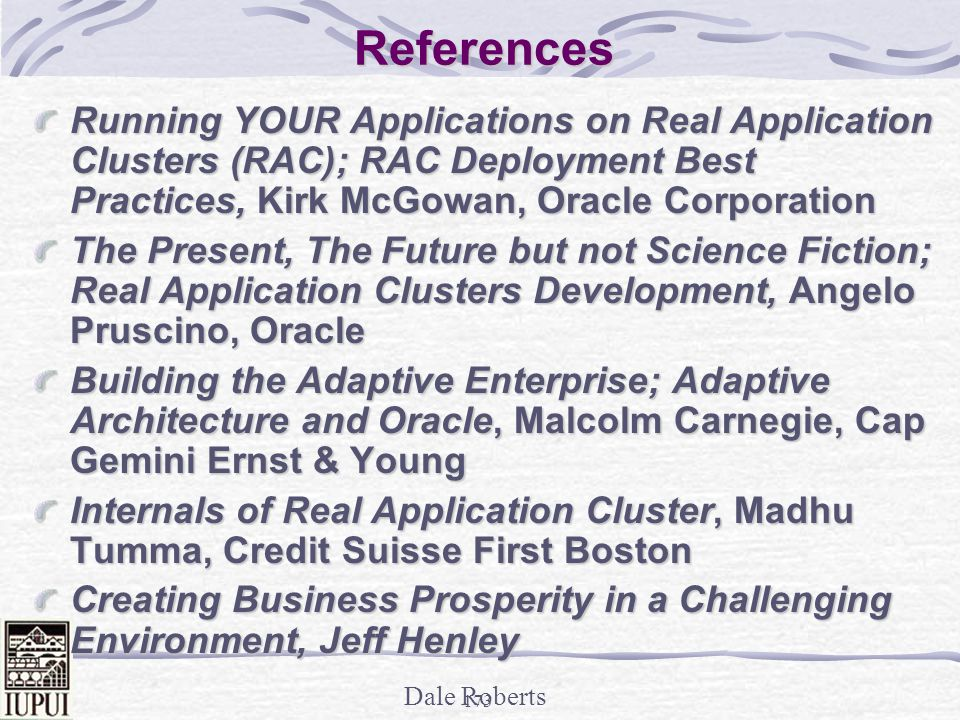 References Running YOUR Applications on Real Application Clusters (RAC); RAC Deployment Best Practices, Kirk McGowan, Oracle Corporation.