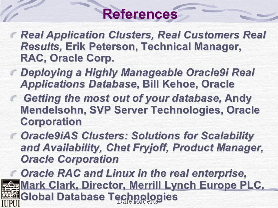 References Real Application Clusters, Real Customers Real Results, Erik Peterson, Technical Manager, RAC, Oracle Corp.