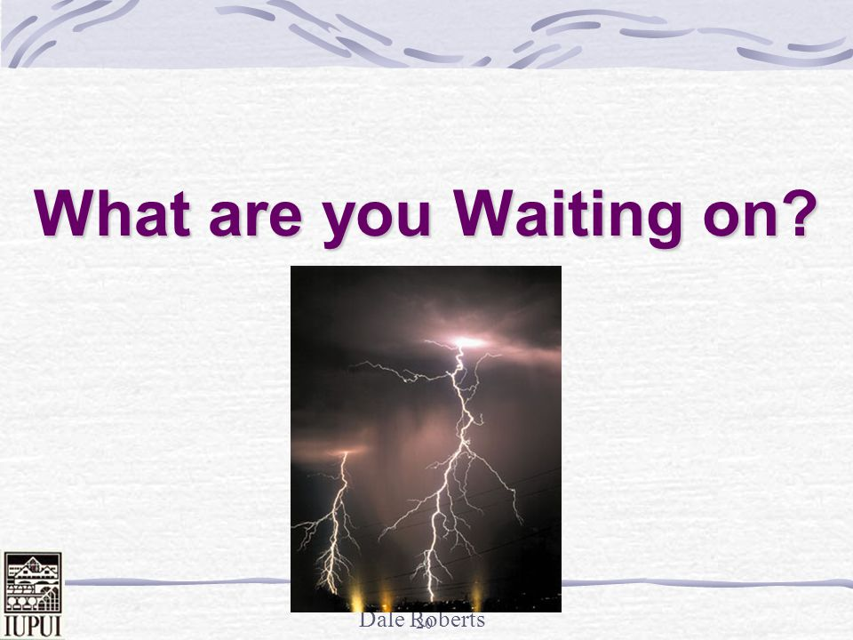 What are you Waiting on