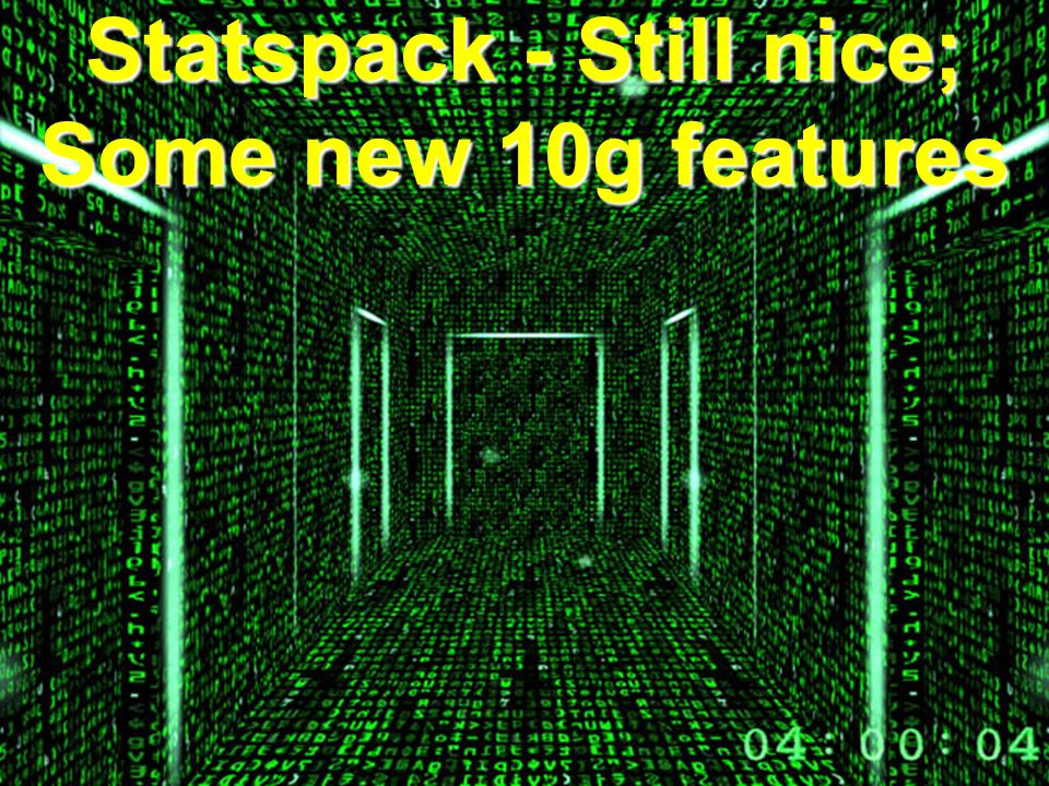 Statspack - Still nice; Some new 10g features