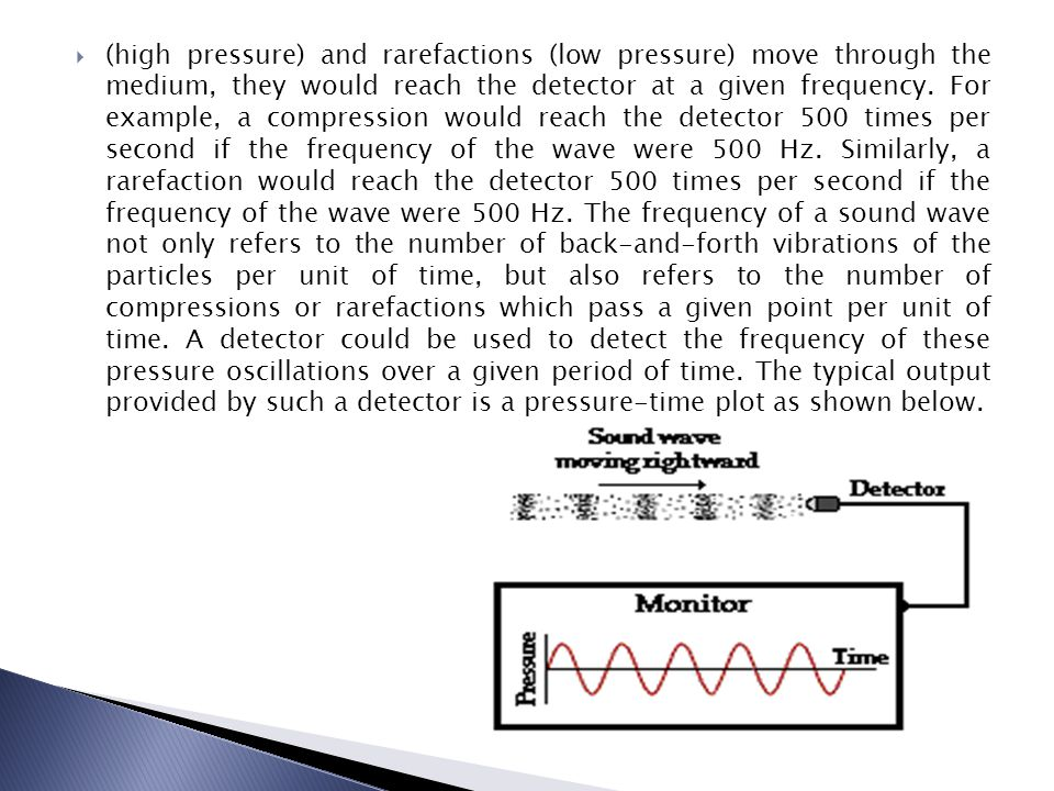 (high pressure) and rarefactions (low pressure) move through the medium, they would reach the detector at a given frequency.
