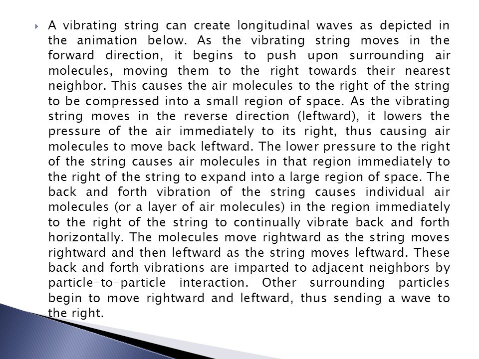 A vibrating string can create longitudinal waves as depicted in the animation below.