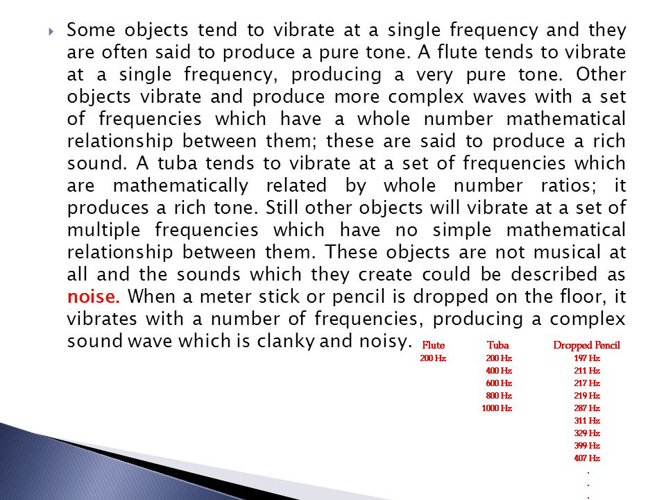Some objects tend to vibrate at a single frequency and they are often said to produce a pure tone.