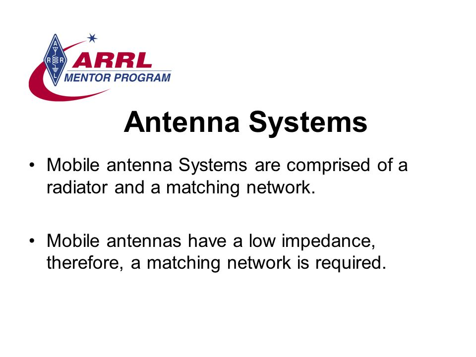 Antenna Systems Mobile antenna Systems are comprised of a radiator and a matching network.