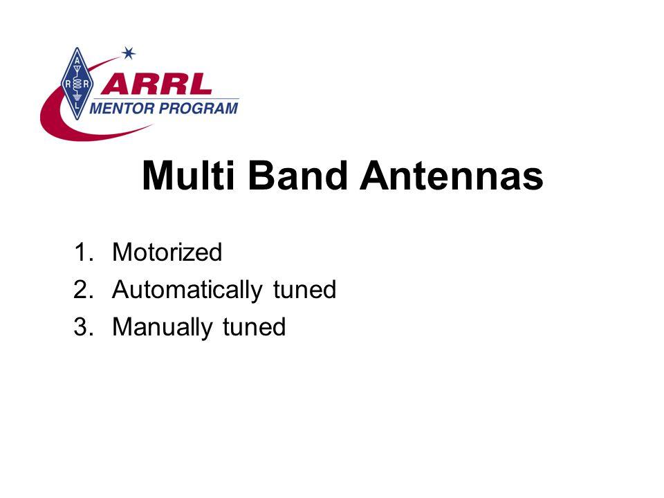 Multi Band Antennas Motorized Automatically tuned Manually tuned
