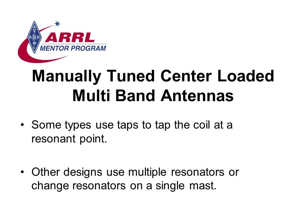 Manually Tuned Center Loaded Multi Band Antennas