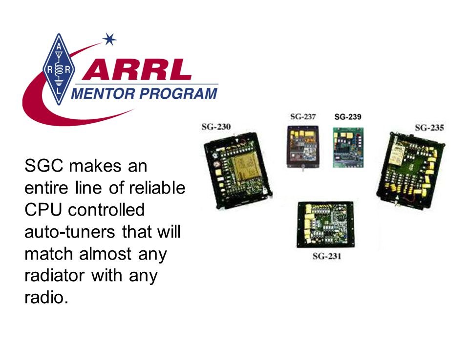 SGC makes an entire line of reliable CPU controlled auto-tuners that will match almost any radiator with any radio.