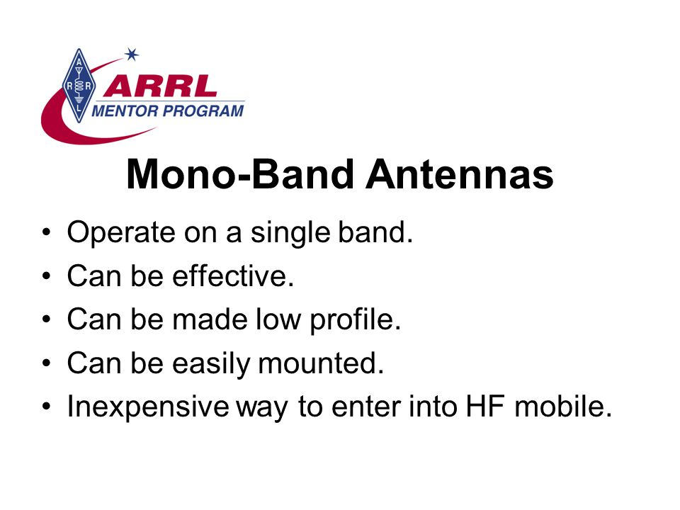 Mono-Band Antennas Operate on a single band. Can be effective.