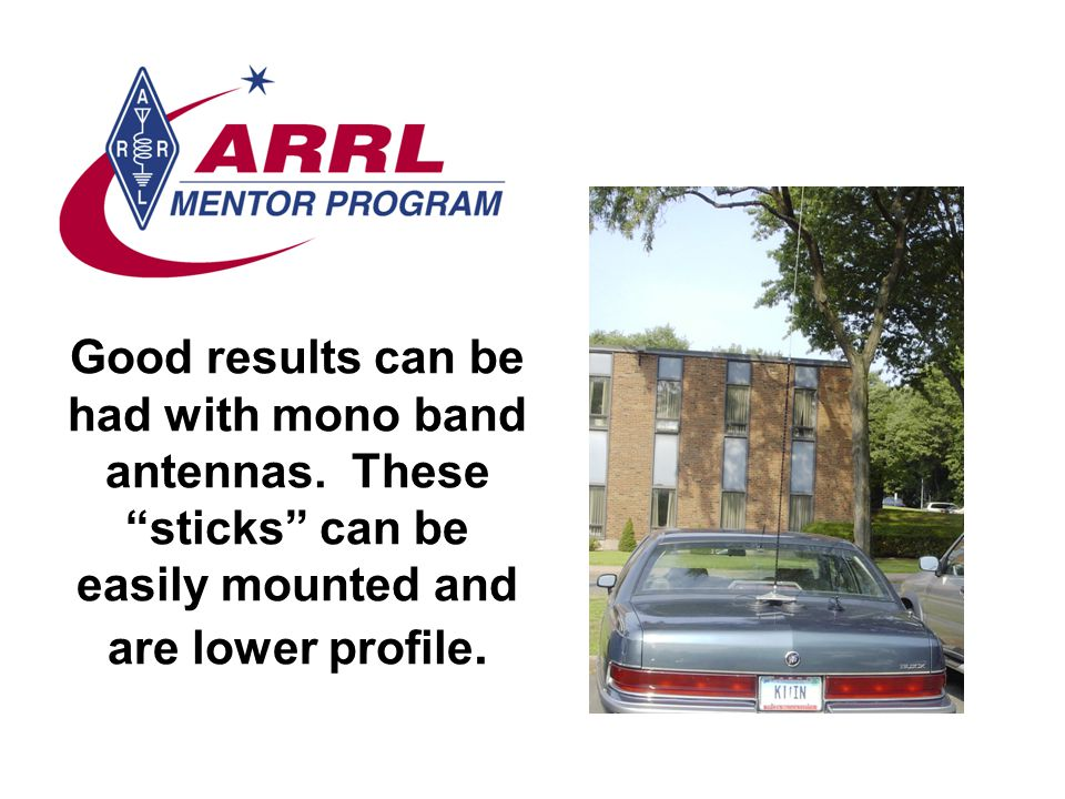 Good results can be had with mono band antennas