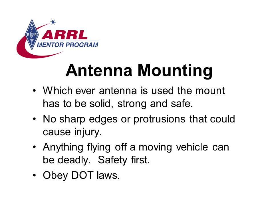 Antenna Mounting Which ever antenna is used the mount has to be solid, strong and safe. No sharp edges or protrusions that could cause injury.