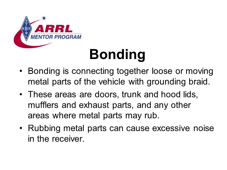 Bonding Bonding is connecting together loose or moving metal parts of the vehicle with grounding braid.