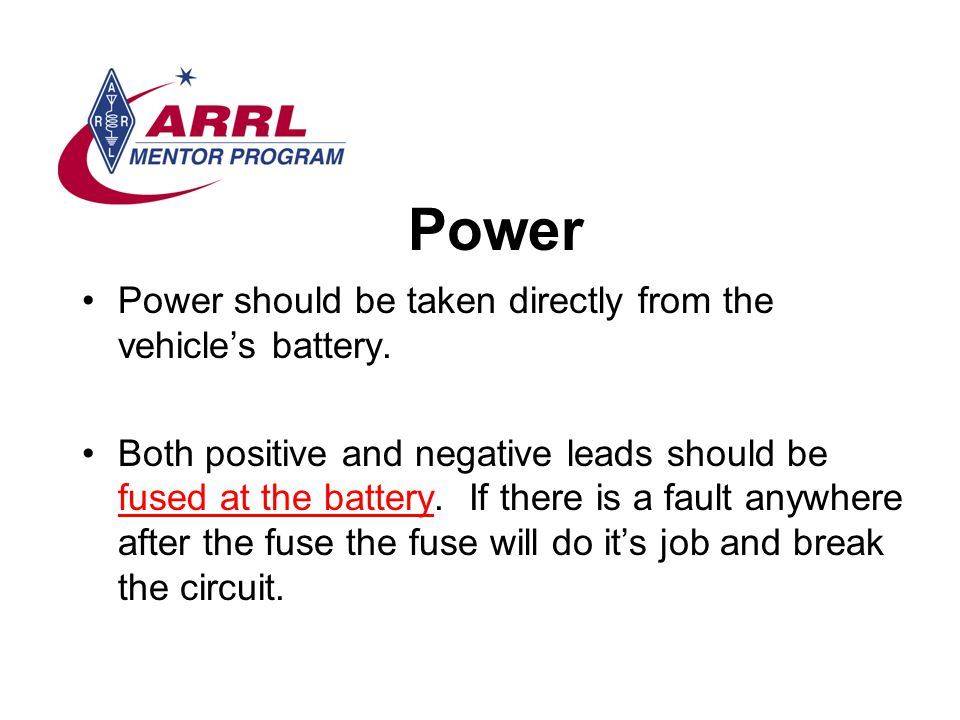 Power Power should be taken directly from the vehicle's battery.