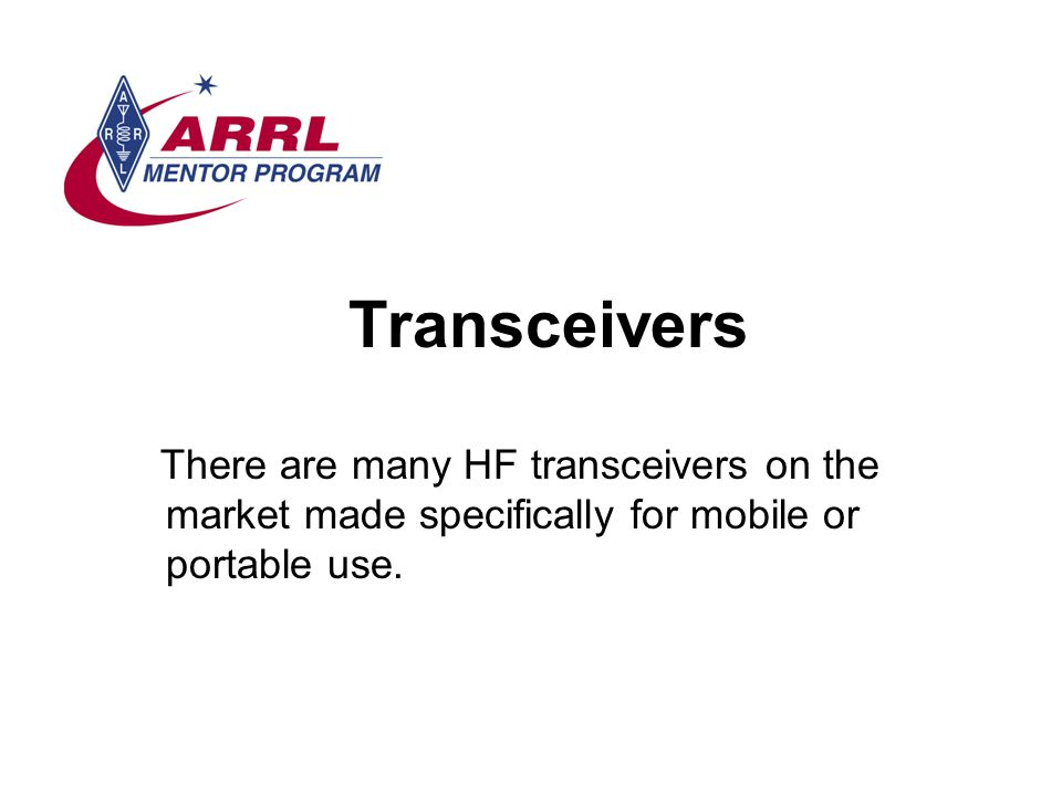 Transceivers There are many HF transceivers on the market made specifically for mobile or portable use.