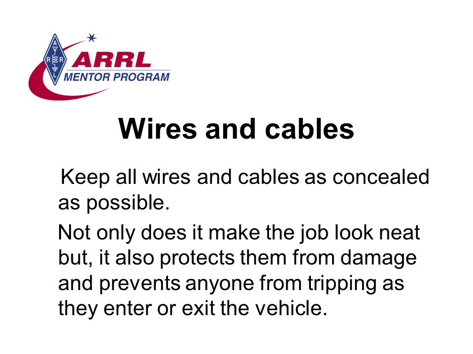 Wires and cables Keep all wires and cables as concealed as possible.