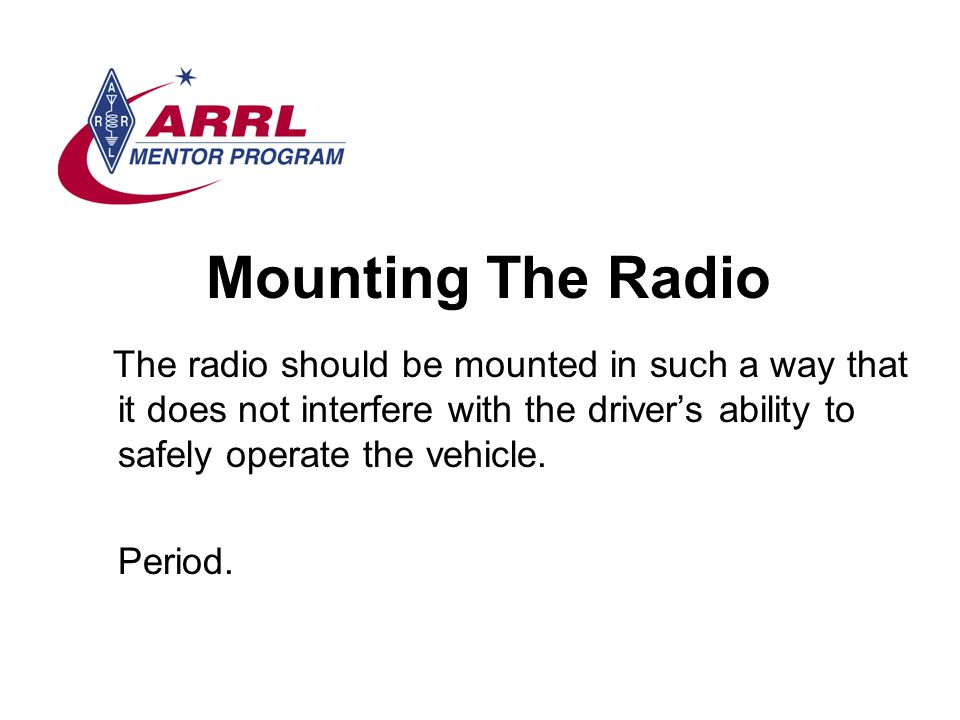 Mounting The Radio The radio should be mounted in such a way that it does not interfere with the driver's ability to safely operate the vehicle.