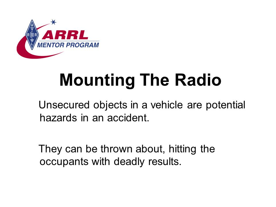 Mounting The Radio Unsecured objects in a vehicle are potential hazards in an accident.