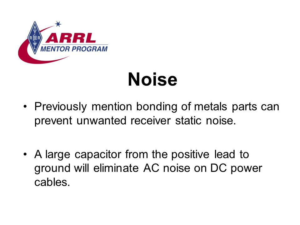 Noise Previously mention bonding of metals parts can prevent unwanted receiver static noise.