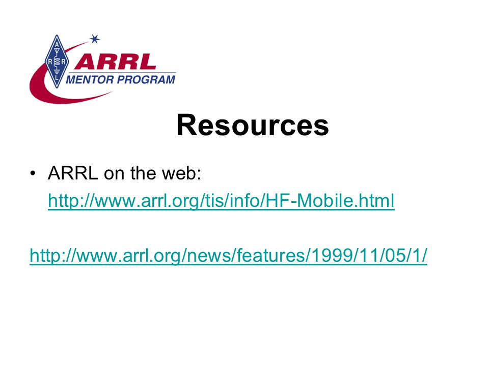 Resources ARRL on the web: http://www.arrl.org/tis/info/HF-Mobile.html