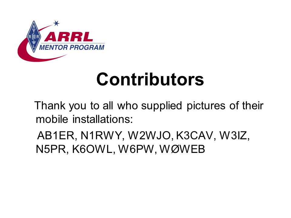 Contributors Thank you to all who supplied pictures of their mobile installations: AB1ER, N1RWY, W2WJO, K3CAV, W3IZ, N5PR, K6OWL, W6PW, WØWEB.