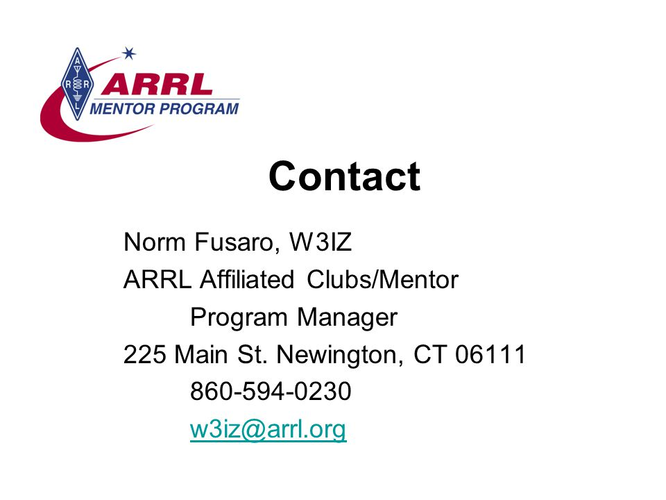 Contact Norm Fusaro, W3IZ. ARRL Affiliated Clubs/Mentor. Program Manager. 225 Main St. Newington, CT 06111.