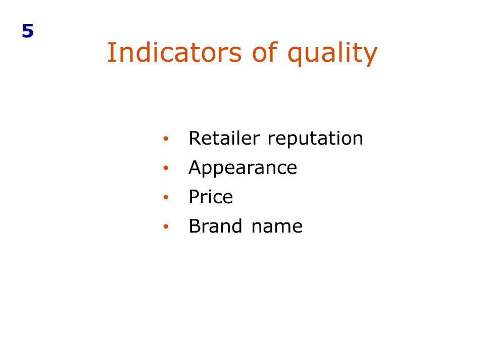 Indicators of quality 5 Retailer reputation Appearance Price
