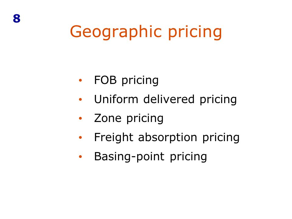 Geographic pricing 8 FOB pricing Uniform delivered pricing