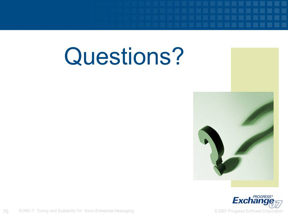 Questions SONIC-7: Tuning and Scalability for Sonic Enterprise Messaging