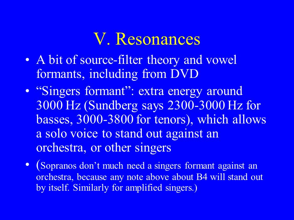 V. Resonances A bit of source-filter theory and vowel formants, including from DVD.