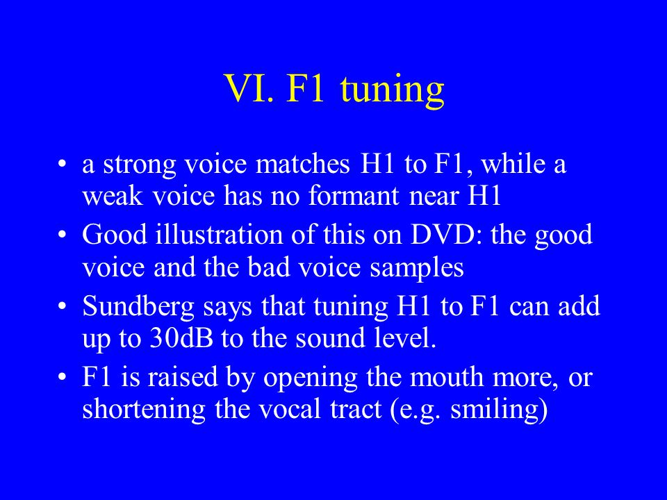 VI. F1 tuning a strong voice matches H1 to F1, while a weak voice has no formant near H1.